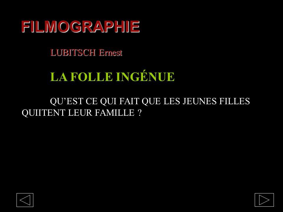 FILMOGRAPHIE LUBITSCH Ernest LA FOLLE INGÉNUE QUEST CE QUI FAIT QUE LES JEUNES FILLES QUIITENT LEUR FAMILLE ?