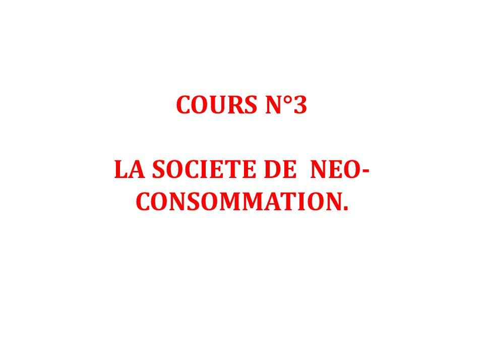 COURS N°3 LA SOCIETE DE NEO- CONSOMMATION.