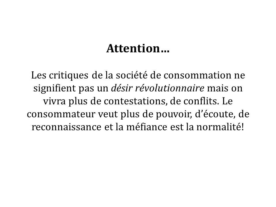 Attention… Les critiques de la société de consommation ne signifient pas un désir révolutionnaire mais on vivra plus de contestations, de conflits. Le