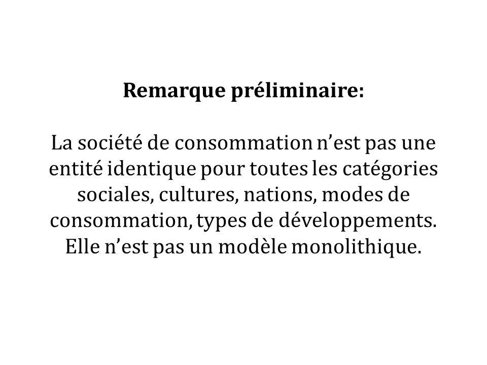 Remarque préliminaire: La société de consommation nest pas une entité identique pour toutes les catégories sociales, cultures, nations, modes de conso