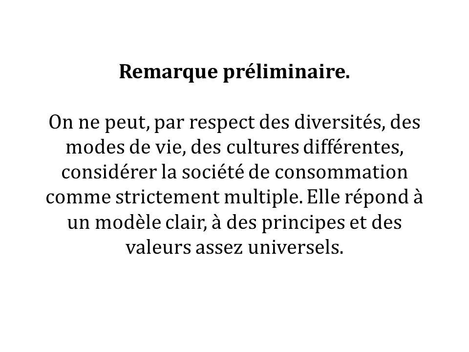 Remarque préliminaire. On ne peut, par respect des diversités, des modes de vie, des cultures différentes, considérer la société de consommation comme