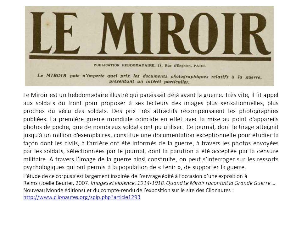 Le Miroir est un hebdomadaire illustré qui paraissait déjà avant la guerre. Très vite, il fit appel aux soldats du front pour proposer à ses lecteurs