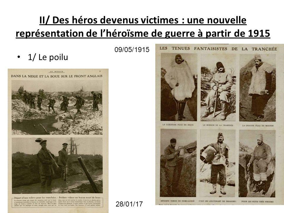 II/ Des héros devenus victimes : une nouvelle représentation de lhéroïsme de guerre à partir de 1915 1/ Le poilu 28/01/17 09/05/1915
