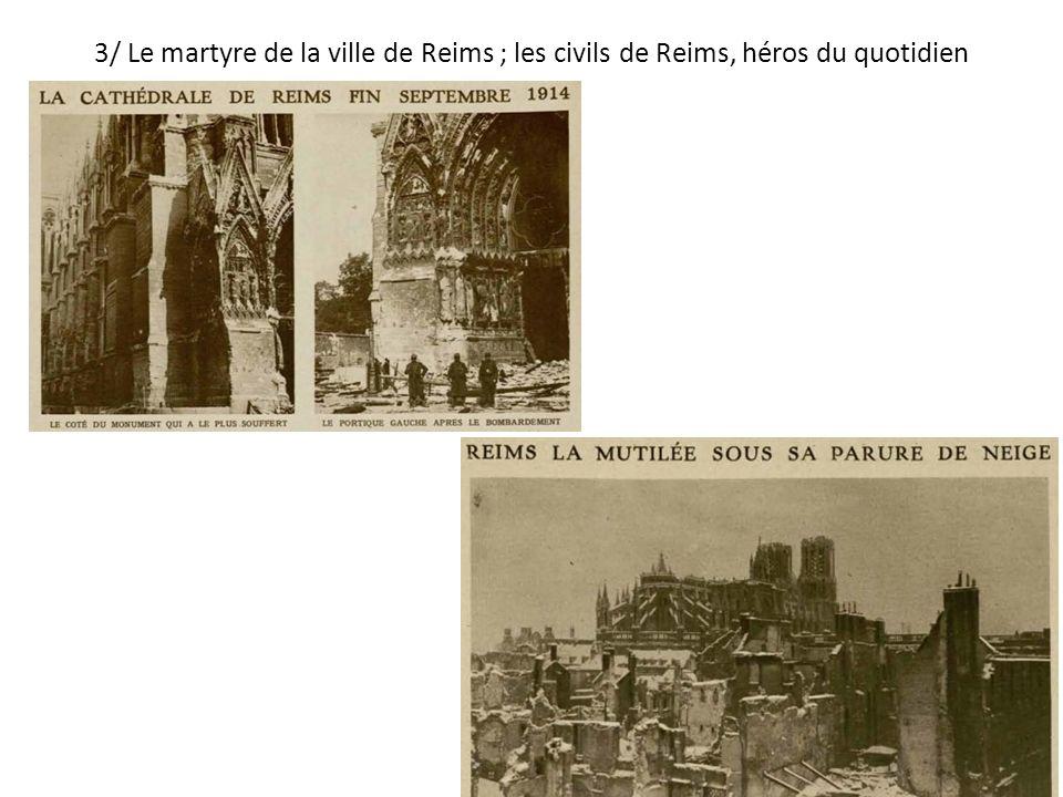 3/ Le martyre de la ville de Reims ; les civils de Reims, héros du quotidien