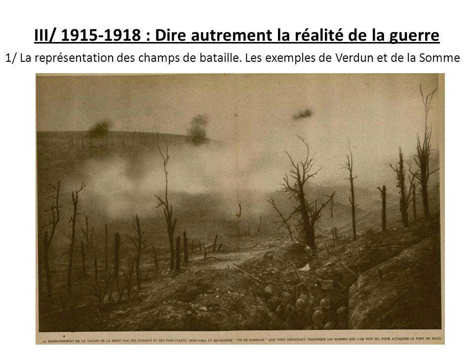 III/ 1915-1918 : Dire autrement la réalité de la guerre 1/ La représentation des champs de bataille. Les exemples de Verdun et de la Somme