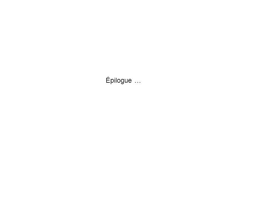 Épilogue …