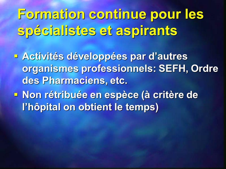 Formation continue pour les spécialistes et aspirants Activités développées par dautres organismes professionnels: SEFH, Ordre des Pharmaciens, etc. A