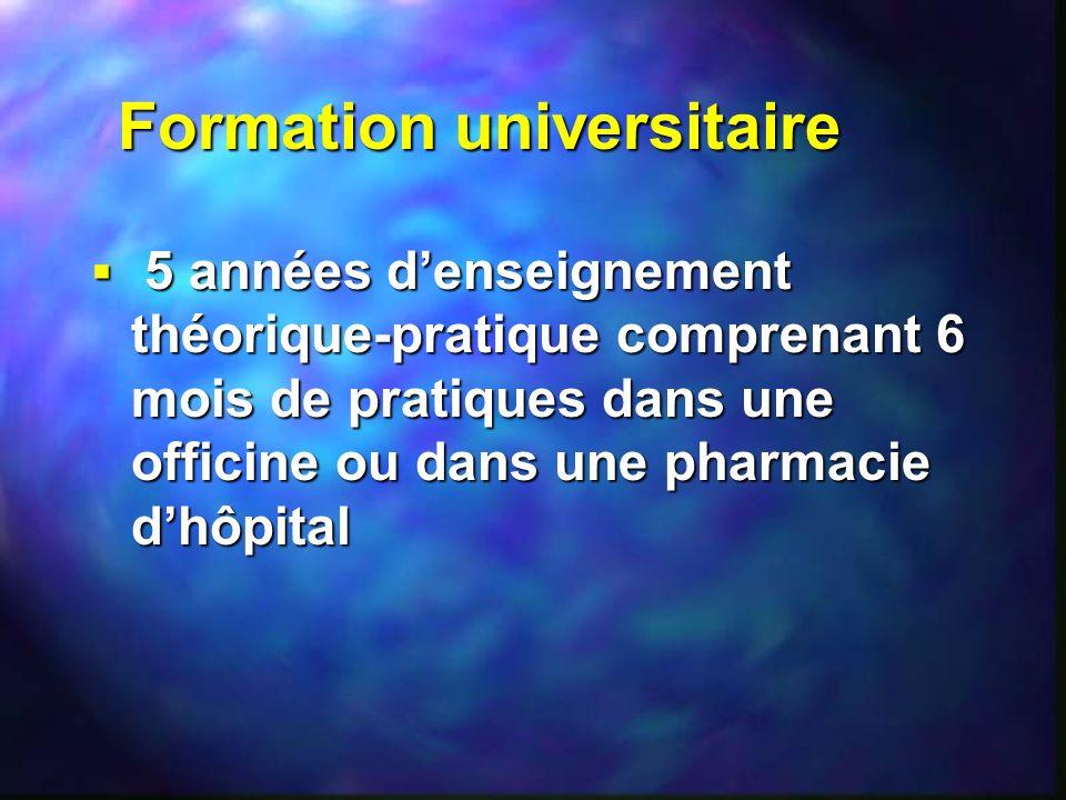 Formation universitaire 5 années denseignement théorique-pratique comprenant 6 mois de pratiques dans une officine ou dans une pharmacie dhôpital 5 an