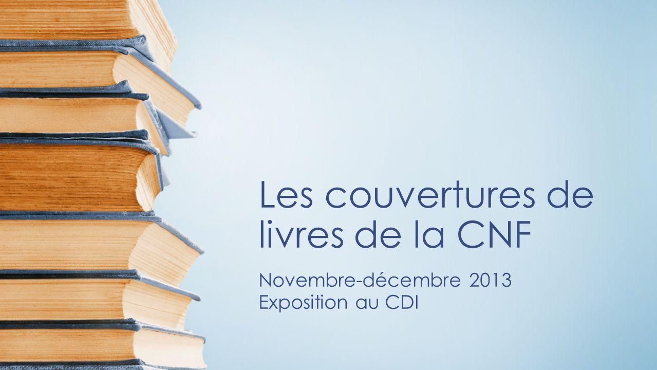 Les couvertures de livres de la CNF Novembre-décembre 2013 Exposition au CDI