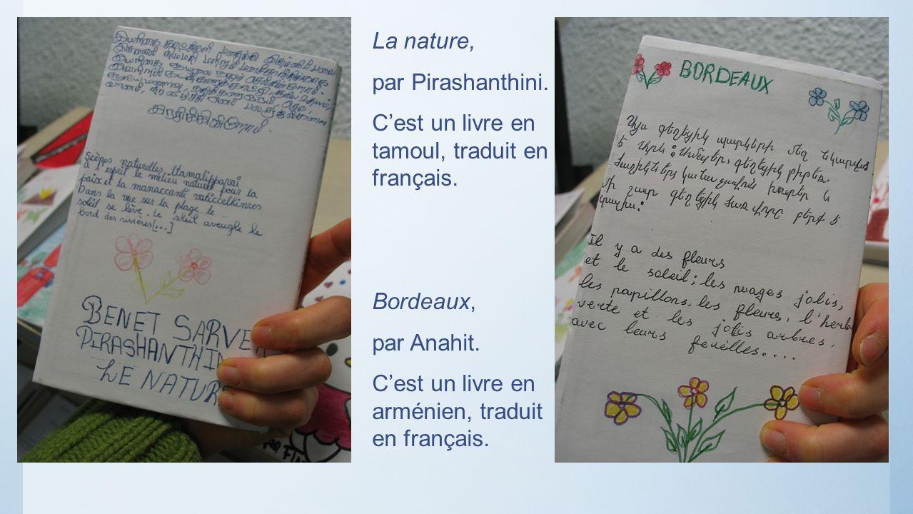 La nature, par Pirashanthini. Cest un livre en tamoul, traduit en français. Bordeaux, par Anahit. Cest un livre en arménien, traduit en français.