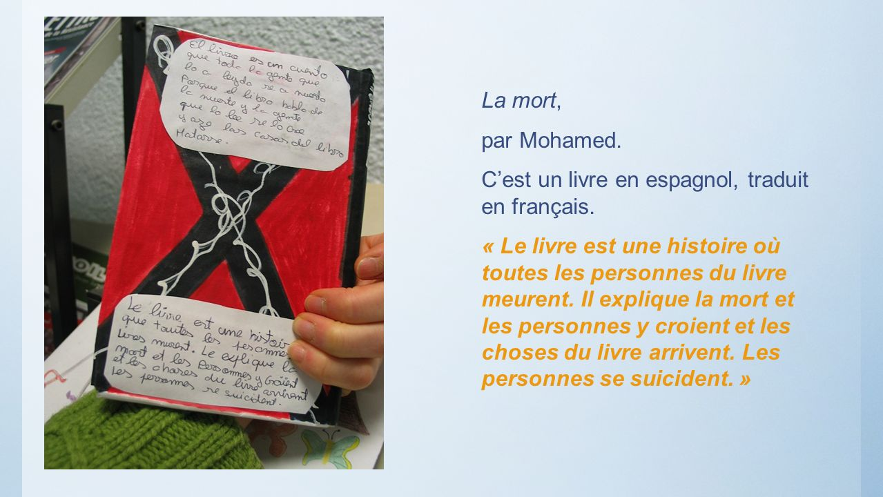 La mort, par Mohamed. Cest un livre en espagnol, traduit en français. « Le livre est une histoire où toutes les personnes du livre meurent. Il expliqu