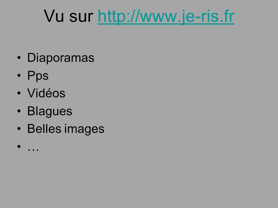 Vu sur http://www.je-ris.frhttp://www.je-ris.fr Diaporamas Pps Vidéos Blagues Belles images …
