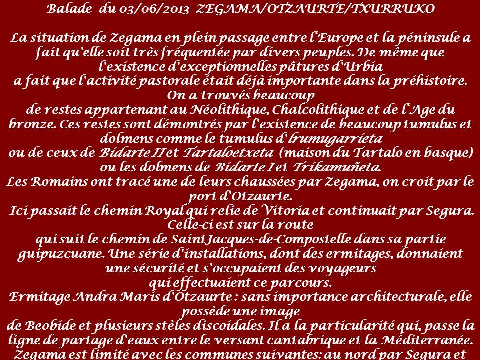 Balade du 03/06/2013 ZEGAMA/OTZAURTE/TXURRUKO La situation de Zegama en plein passage entre lEurope et la péninsule a fait qu elle soit très fréquentée par divers peuples.