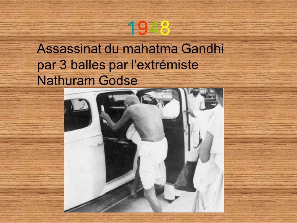 19481948 Assassinat du mahatma Gandhi par 3 balles par l'extrémiste Nathuram Godse