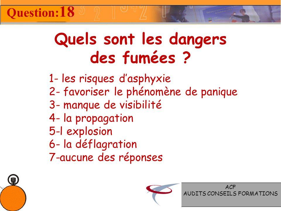 Combien existe-t-il de classe de feux ? 1- 2- 3- 4- 5- 6-aucune des réponses 7- Question: 17 ACF AUDITS CONSEILS FORMATIONS