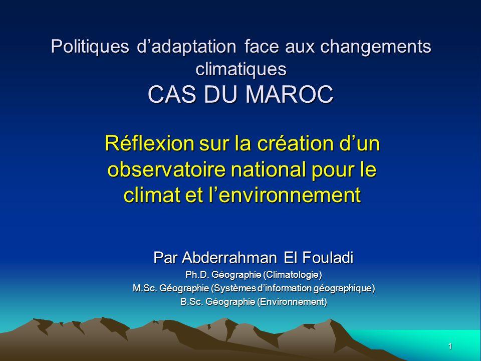 1 Politiques dadaptation face aux changements climatiques CAS DU MAROC Réflexion sur la création dun observatoire national pour le climat et lenvironn