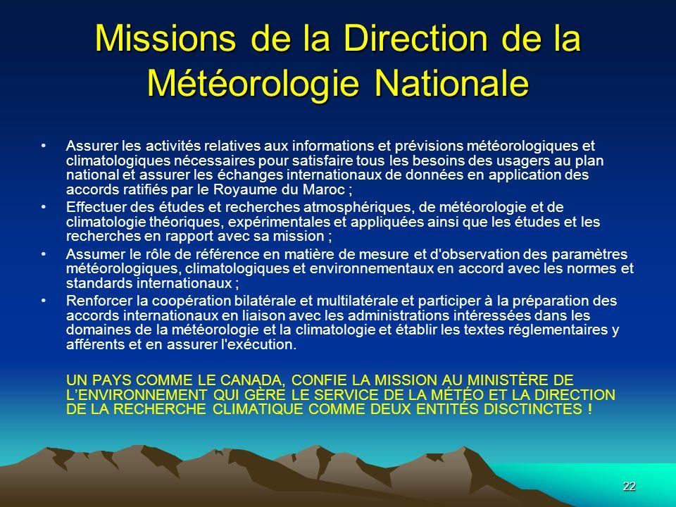 22 Missions de la Direction de la Météorologie Nationale Assurer les activités relatives aux informations et prévisions météorologiques et climatologi