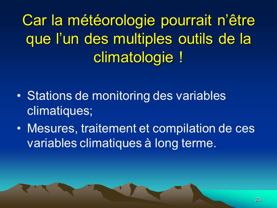 23 Car la météorologie pourrait nêtre que lun des multiples outils de la climatologie ! Stations de monitoring des variables climatiques; Mesures, tra