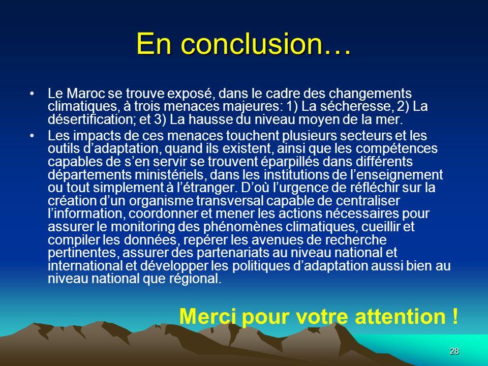 28 En conclusion… Le Maroc se trouve exposé, dans le cadre des changements climatiques, à trois menaces majeures: 1) La sécheresse, 2) La désertificat