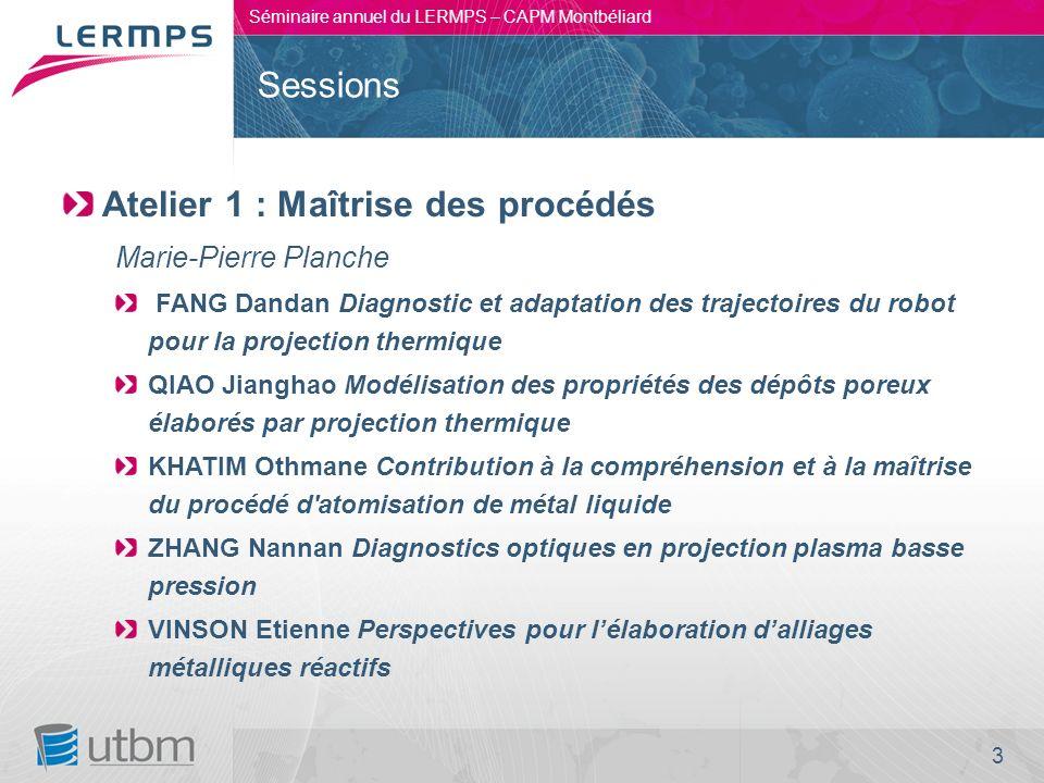 3 Séminaire annuel du LERMPS – CAPM Montbéliard Sessions Atelier 1 : Maîtrise des procédés Marie-Pierre Planche FANG Dandan Diagnostic et adaptation d