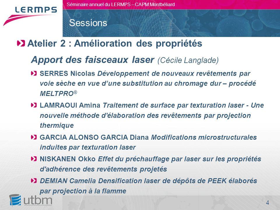 4 Séminaire annuel du LERMPS – CAPM Montbéliard Atelier 2 : Amélioration des propriétés Apport des faisceaux laser (Cécile Langlade) SERRES Nicolas Dé