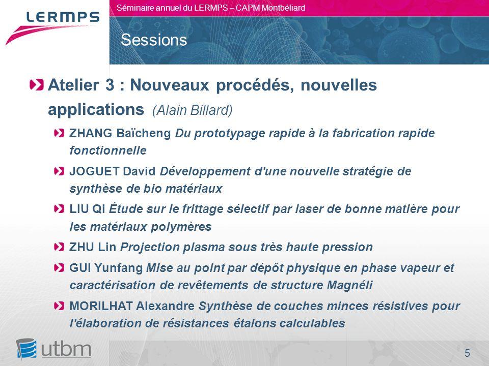 5 Séminaire annuel du LERMPS – CAPM Montbéliard Atelier 3 : Nouveaux procédés, nouvelles applications (Alain Billard) ZHANG Baïcheng Du prototypage ra