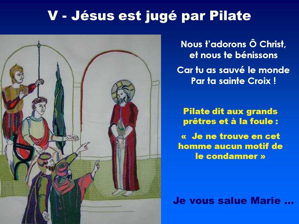 Pilate dit aux grands prêtres et à la foule : « Je ne trouve en cet homme aucun motif de le condamner » Nous tadorons Ô Christ, et nous te bénissons V