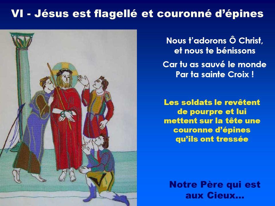 Les soldats le revêtent de pourpre et lui mettent sur la tête une couronne dépines quils ont tressée Nous tadorons Ô Christ, et nous te bénissons VI -