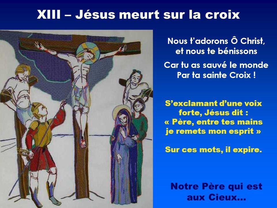 Sexclamant dune voix forte, Jésus dit : « Père, entre tes mains je remets mon esprit » Sur ces mots, il expire. Nous tadorons Ô Christ, et nous te bén