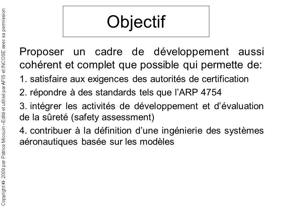 Copyright 2009 par Patrice Micouin –Edité et utilisé par AFIS et INCOSE avec sa permission Objectif Proposer un cadre de développement aussi cohérent et complet que possible qui permette de: 1.
