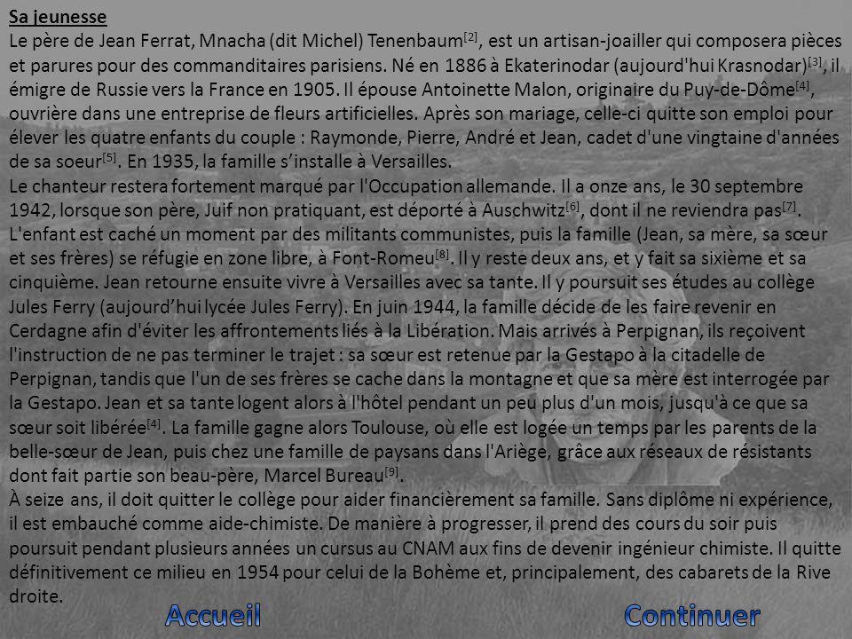 Sa jeunesse Le père de Jean Ferrat, Mnacha (dit Michel) Tenenbaum [2], est un artisan-joailler qui composera pièces et parures pour des commanditaires parisiens.
