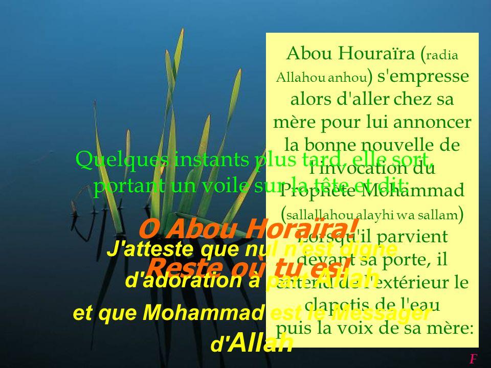 Le Prophète Mohammad ( sallallahou alayhi wa sallam ) dit alors: Ô Allah ! Guide la mère d Abou Houraïra! F