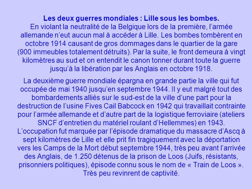 Les deux guerres mondiales : Lille sous les bombes. En violant la neutralité de la Belgique lors de la première, larmée allemande neut aucun mal à acc
