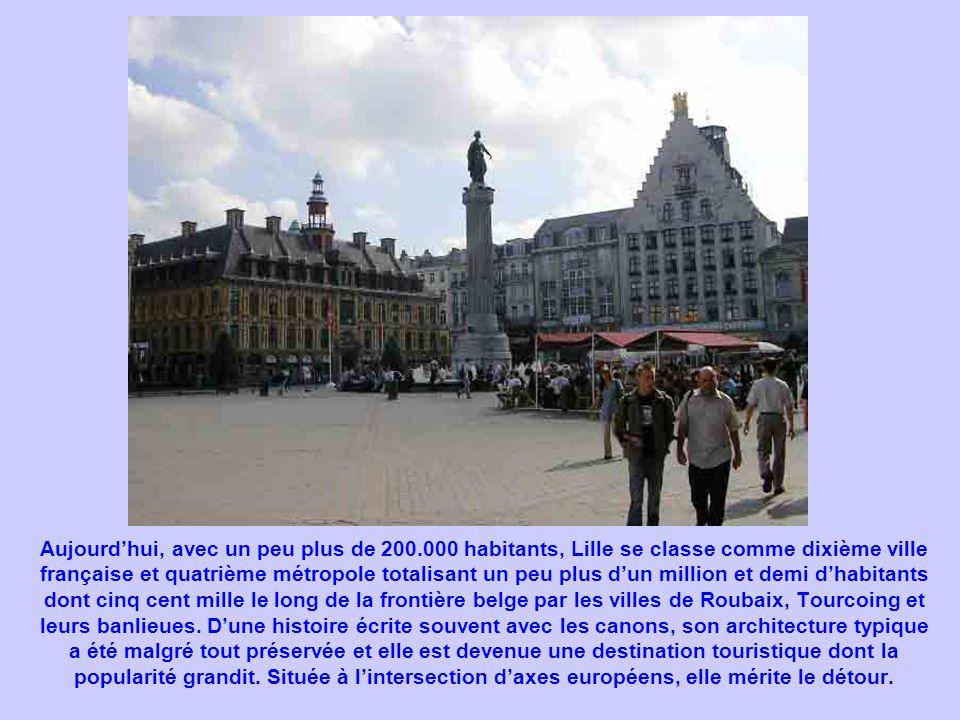 Aujourdhui, avec un peu plus de 200.000 habitants, Lille se classe comme dixième ville française et quatrième métropole totalisant un peu plus dun mil