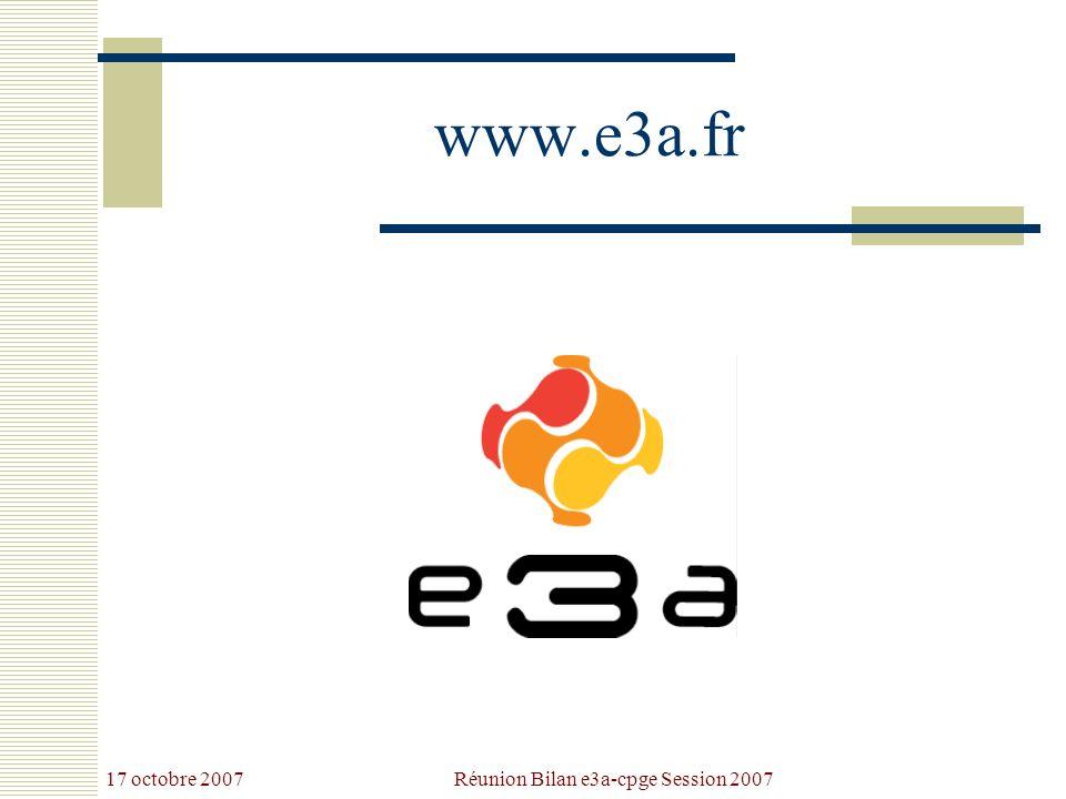 17 octobre 2007 Réunion Bilan e3a-cpge Session 2007 www.e3a.fr