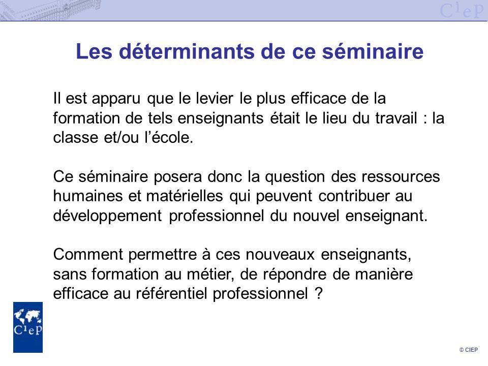 © CIEP Les déterminants de ce séminaire Il est apparu que le levier le plus efficace de la formation de tels enseignants était le lieu du travail : la