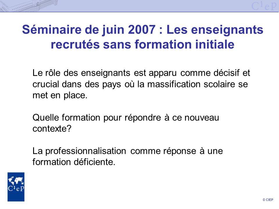 © CIEP Séminaire de juin 2007 : Les enseignants recrutés sans formation initiale Le rôle des enseignants est apparu comme décisif et crucial dans des