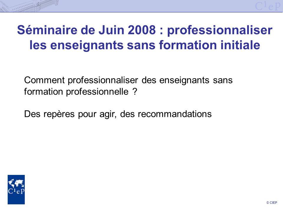 © CIEP Séminaire de Juin 2008 : professionnaliser les enseignants sans formation initiale Comment professionnaliser des enseignants sans formation pro