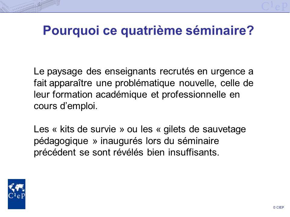 © CIEP Pourquoi ce quatrième séminaire? Le paysage des enseignants recrutés en urgence a fait apparaître une problématique nouvelle, celle de leur for