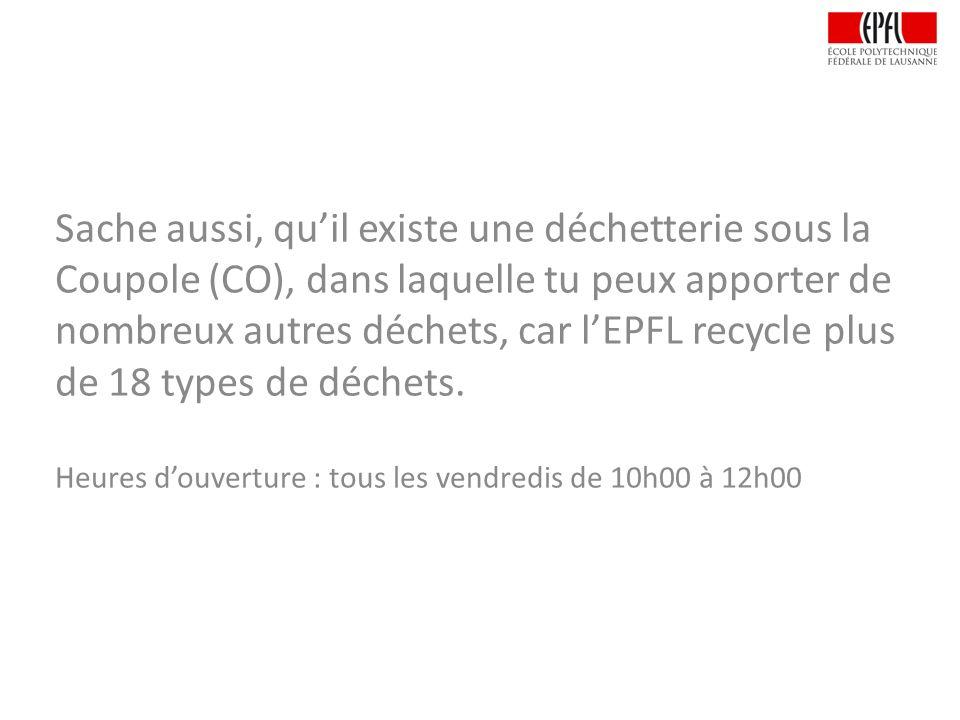 Sache aussi, quil existe une déchetterie sous la Coupole (CO), dans laquelle tu peux apporter de nombreux autres déchets, car lEPFL recycle plus de 18 types de déchets.