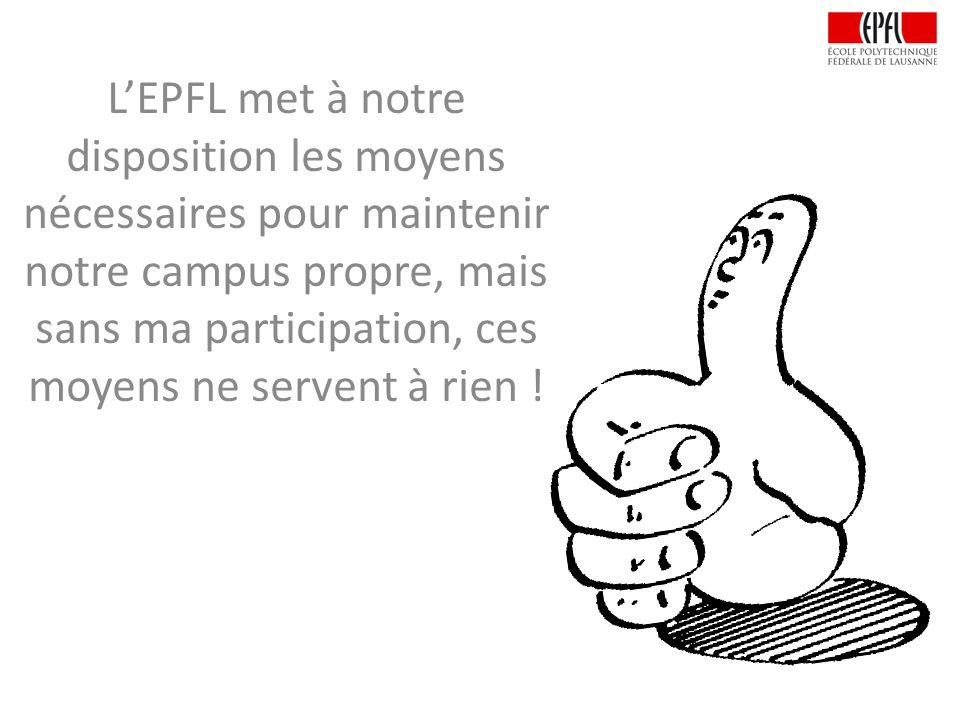 LEPFL met à notre disposition les moyens nécessaires pour maintenir notre campus propre, mais sans ma participation, ces moyens ne servent à rien !