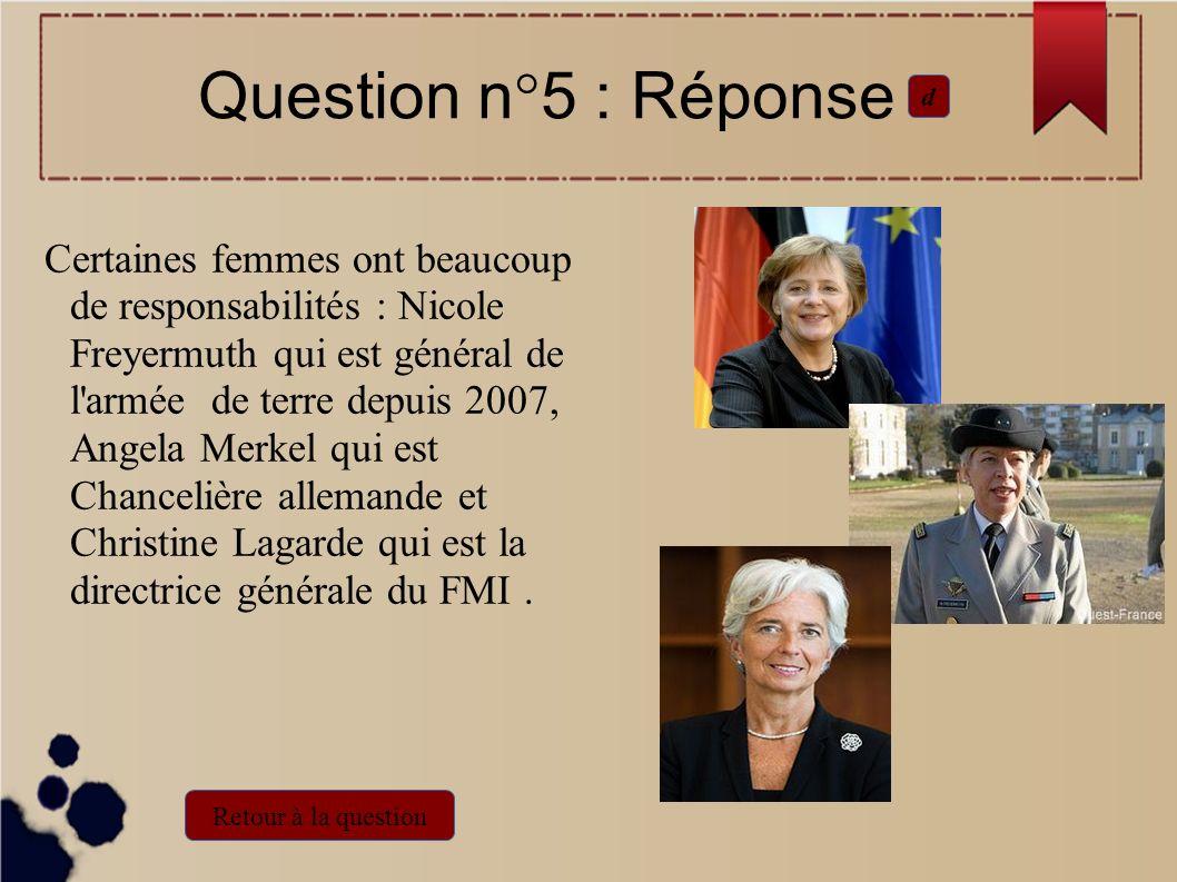 Question n°5 : Réponse d Retour à la question Certaines femmes ont beaucoup de responsabilités : Nicole Freyermuth qui est général de l'armée de terre
