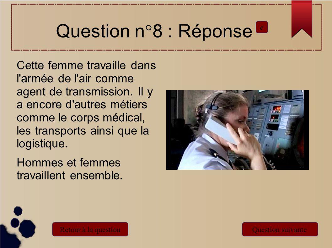 Question n°8 : Réponse c Retour à la questionQuestion suivante Cette femme travaille dans l'armée de l'air comme agent de transmission. Il y a encore