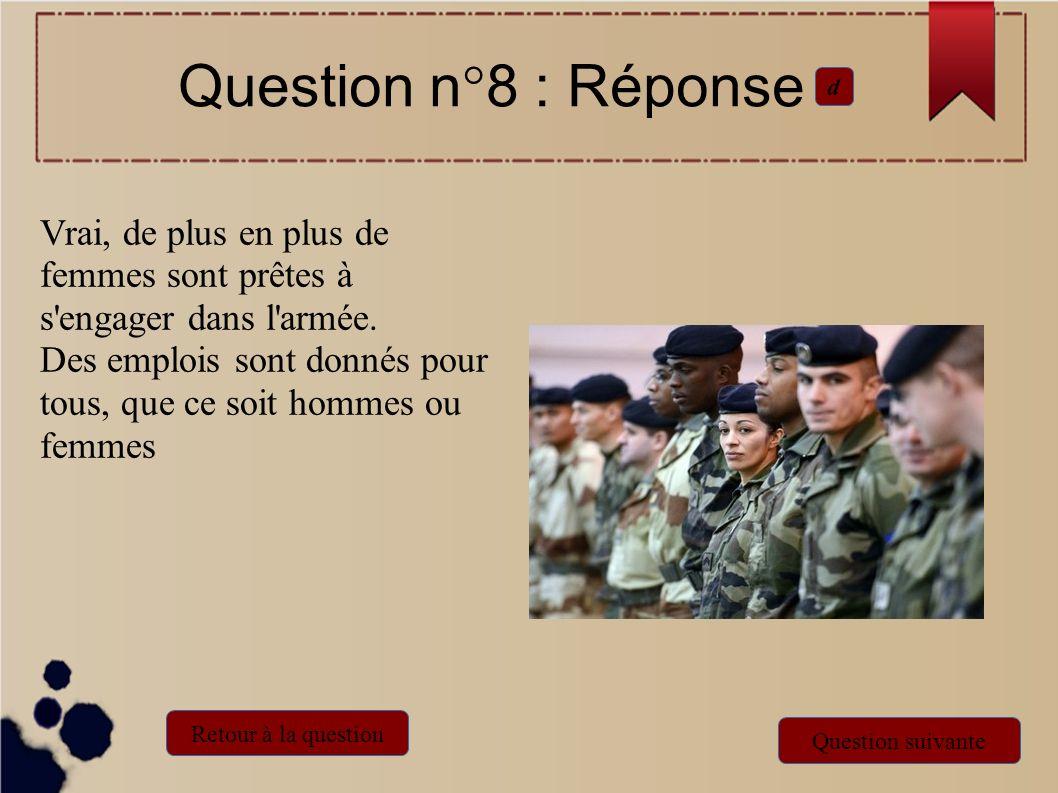 Vrai, de plus en plus de femmes sont prêtes à s'engager dans l'armée. Des emplois sont donnés pour tous, que ce soit hommes ou femmes Question n°8 : R