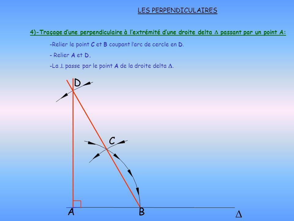 LES PERPENDICULAIRES A B C D -Relier le point C et B coupant larc de cercle en D. 4)-Traçage dune perpendiculaire à lextrémité dune droite delta passa