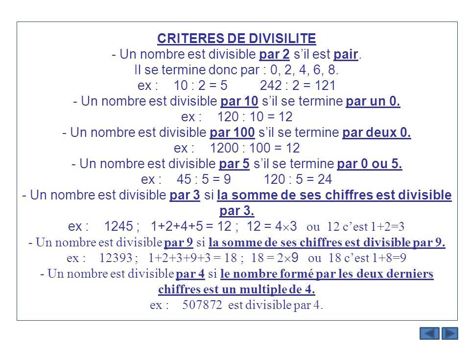 CRITERES DE DIVISILITE - Un nombre est divisible par 2 sil est pair. Il se termine donc par : 0, 2, 4, 6, 8. ex : 10 : 2 = 5 242 : 2 = 121 - Un nombre