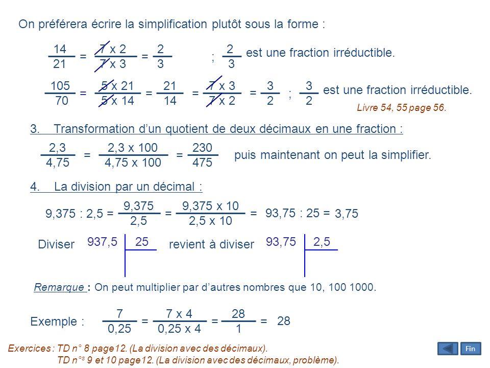 On préférera écrire la simplification plutôt sous la forme : est une fraction irréductible. = = 14 21 7 x 2 7 x 3 2323 2323 ; est une fraction irréduc