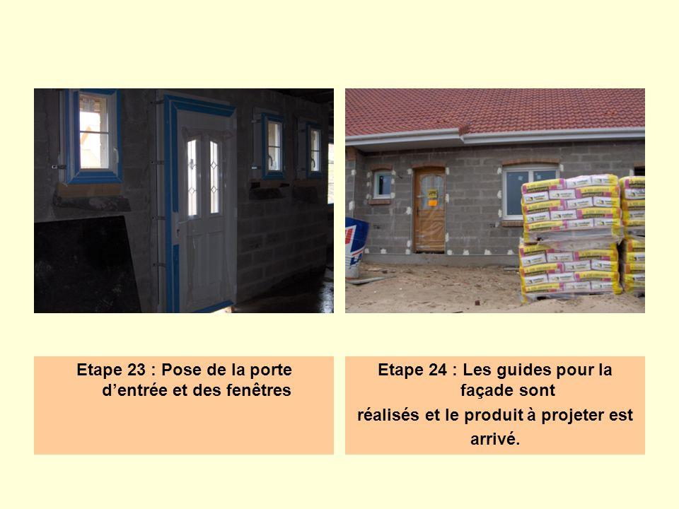 Etape 23 : Pose de la porte dentrée et des fenêtres Etape 24 : Les guides pour la façade sont réalisés et le produit à projeter est arrivé.