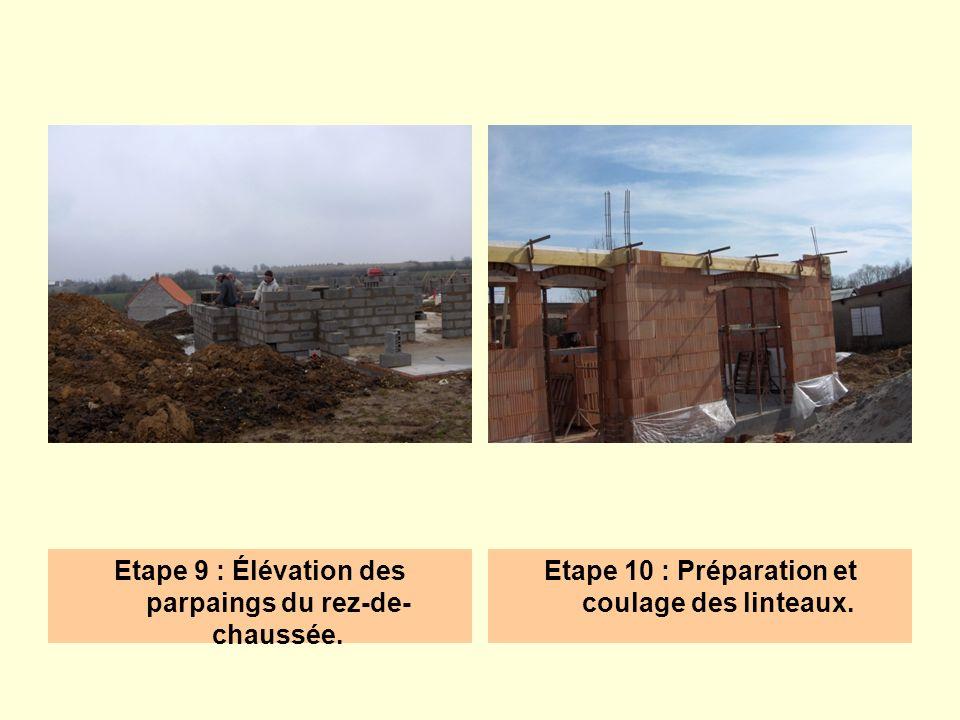 Etape 9 : Élévation des parpaings du rez-de- chaussée. Etape 10 : Préparation et coulage des linteaux.