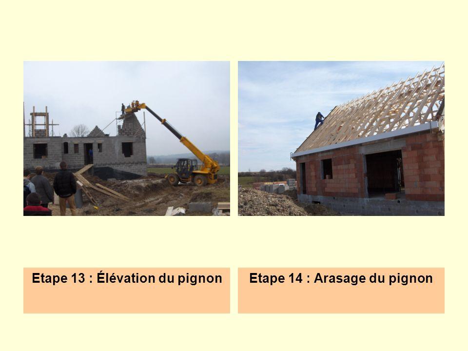 Etape 13 : Élévation du pignonEtape 14 : Arasage du pignon